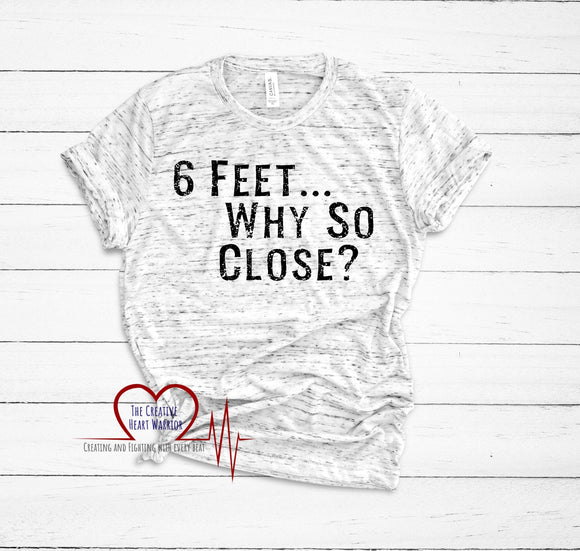 Why So Close T-Shirt, Social Distancing T-Shirt - The Creative Heart Warrior
