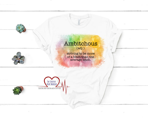 Ambitchous T-Shirt - The Creative Heart Warrior