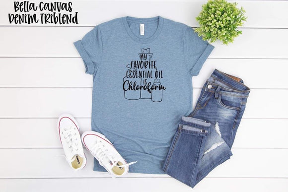 My Favorite Essential Oil is Chloroform Screen Print T-Shirt PRE ORDER ENDS 4/24