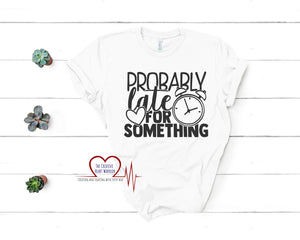 Probably Late for Something T-Shirt - The Creative Heart Warrior