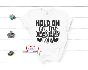 Hold On Let Me Overthink This T-Shirt - The Creative Heart Warrior