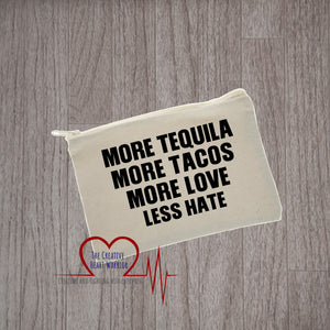 More Tequila More Tacos More Love Less Hate Canvas Pouch