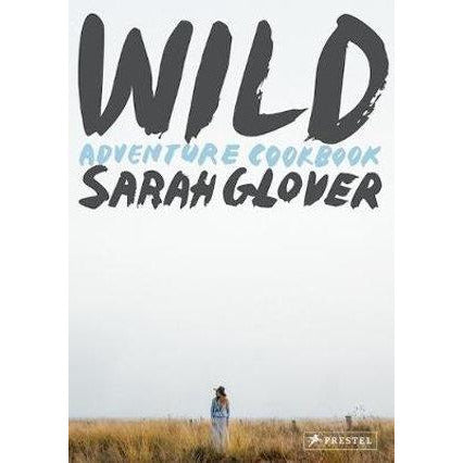 Wild Adventurer Cookbook by Sarah Glover