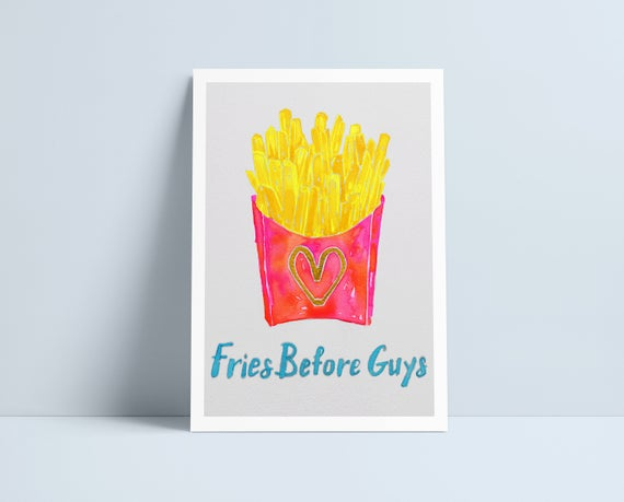 Fries Before Guys - A4 Print by Niki Pilkington