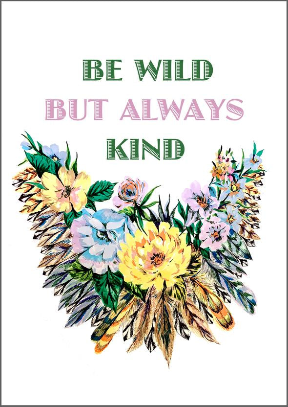 Be Wild But Always Be Kind print