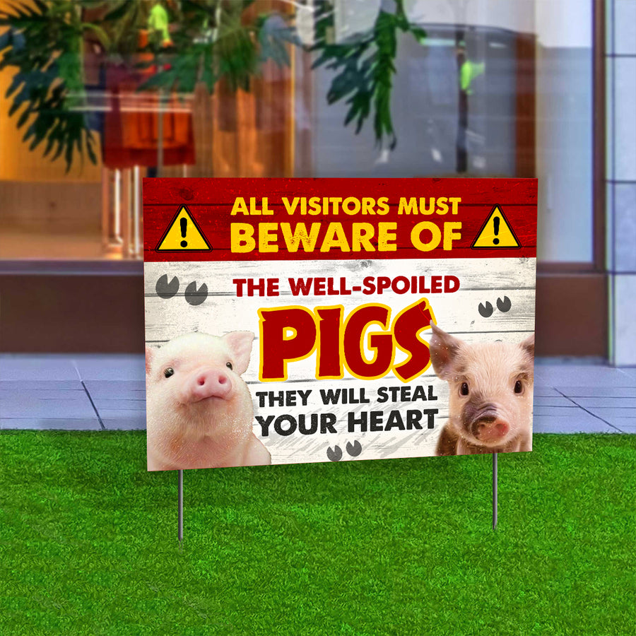 All Visitors Must Beware Of The Well-Spoiled Pigs Yard Sign