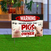 Never Mind The Pigs, Beware Of Owner Yard Sign