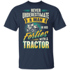 Never Underestimate A Man In His Forties With A Tractor T-shirt