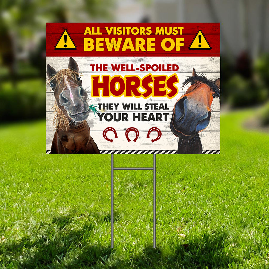 All Visitors Must Beware Of The Well-Spoiled Horses Yard Sign