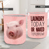Laundry Today Or Naked Tomorrow Pig Laundry Basket