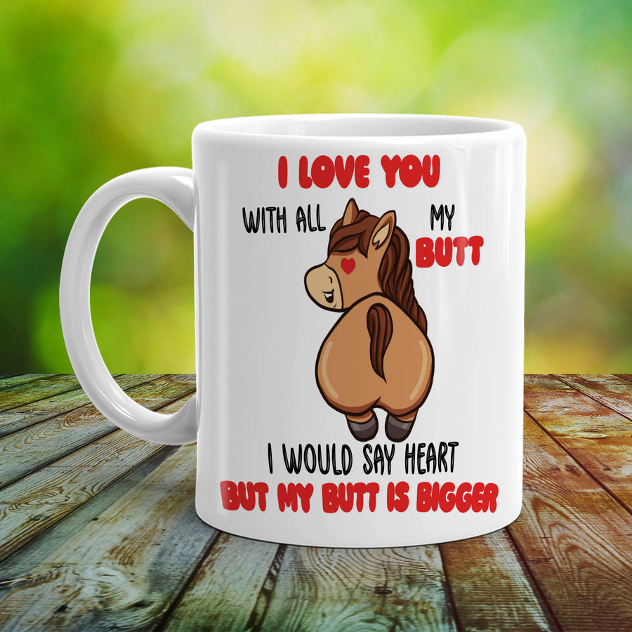 Love You With All My Butt Horse Mug