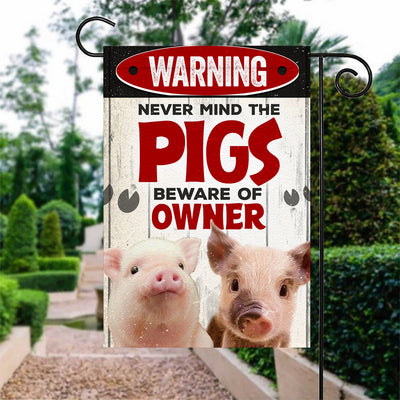 Never Mind The Pigs, Beware Of Owner Garden Flag