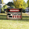 Warning By Highly Trained Pig Yard Sign