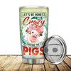 I Was Crazy Before The Pigs Tumbler