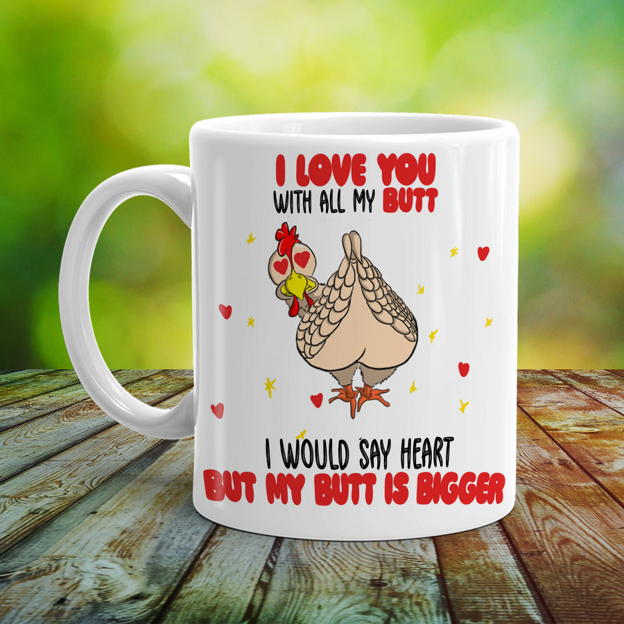 Love You With All My Butt Chicken Mug