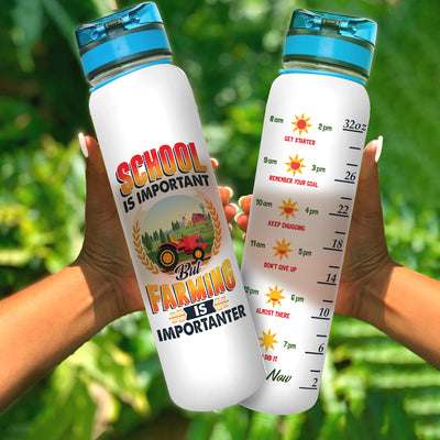 School Is Important But Farming Is Importanter Water Tracker Bottle