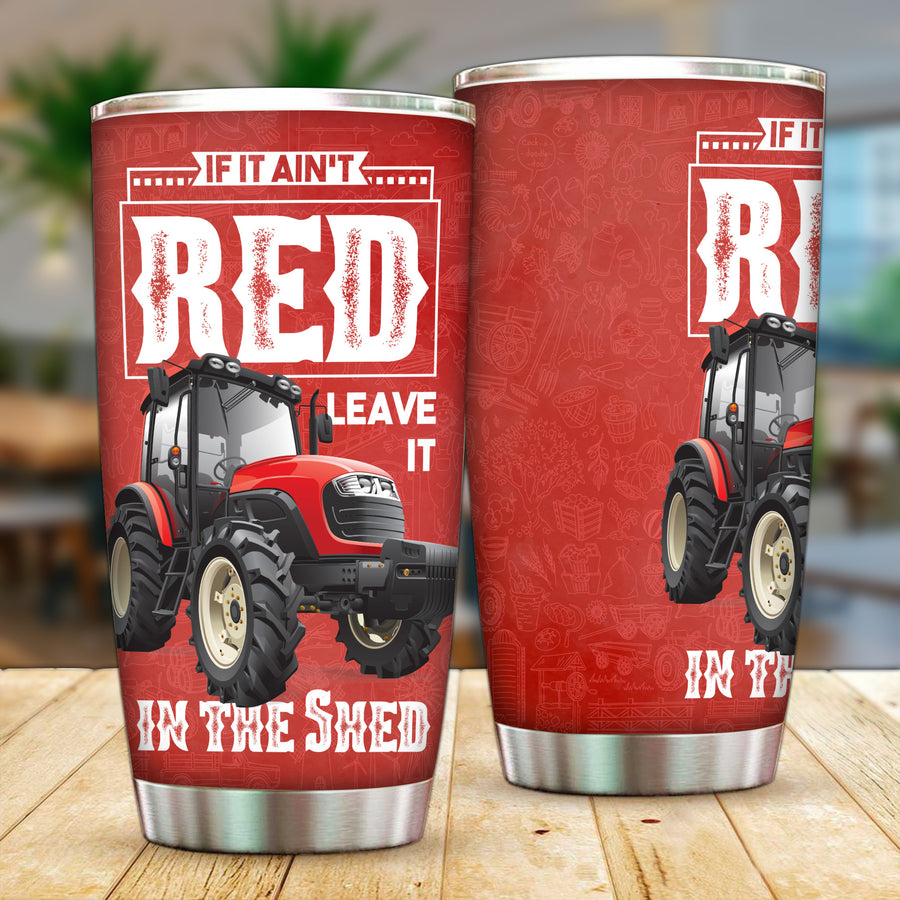 If It Ain't Red, Leave It In The Shed 1 20 oz Tumbler