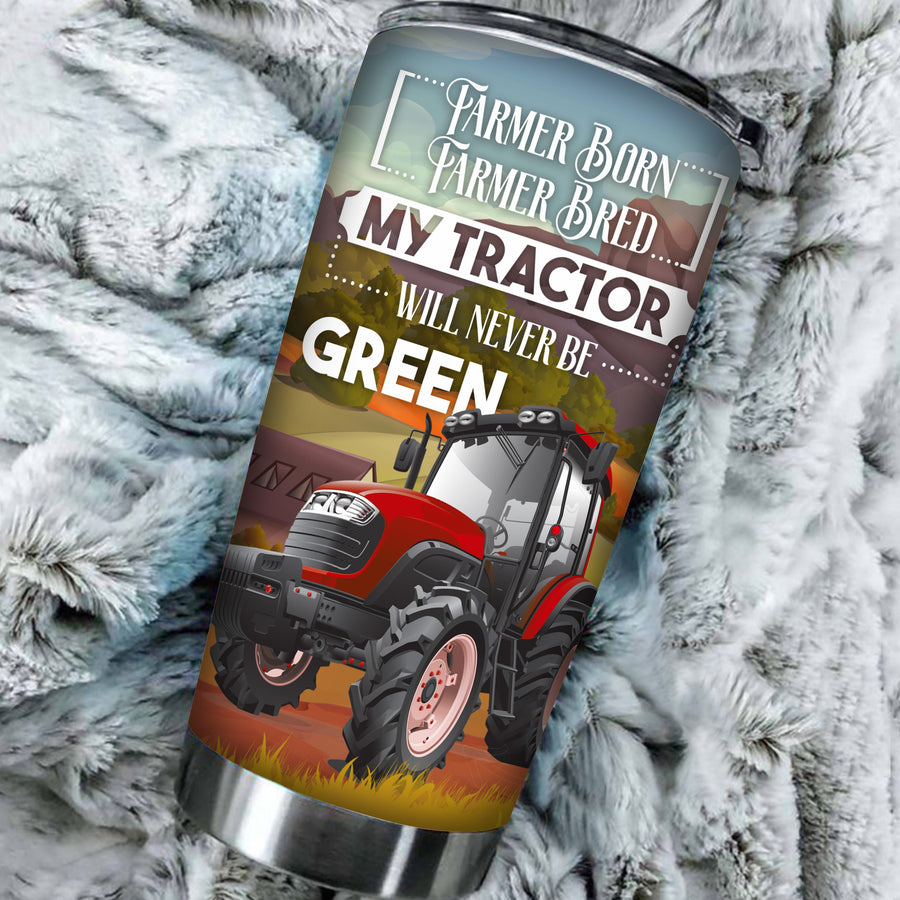 Farmer Born. Farmer Bred. My Tractor Will Never Be Green 20 oz Tumbler