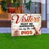Visitors Must Be Approved By The Pigs Yard Sign
