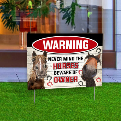 Warning - Never Mind The Horses Beware of Owner Yard Sign