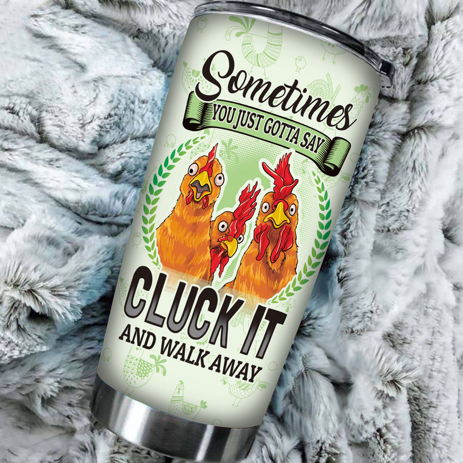 Sometimes You Just Gotta Say Cluck It And Walk Away 20 oz Tumbler