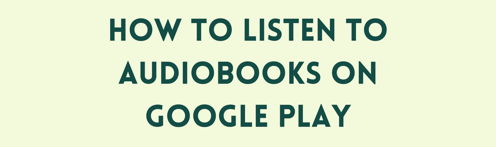 How to Listen to Audiobooks on Google Play