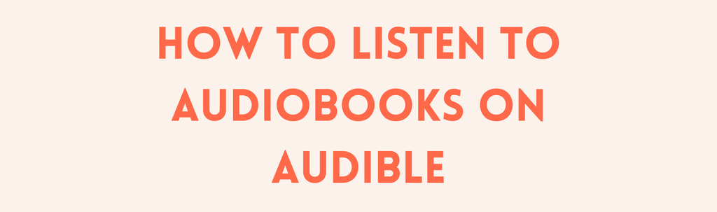 How to Listen to Audiobooks on Audible