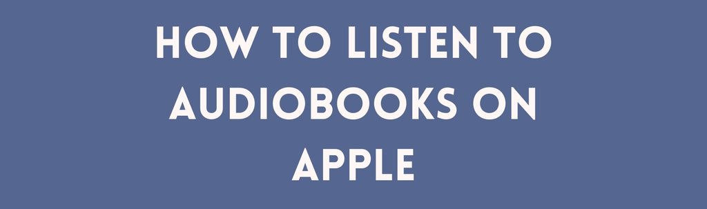 How to Listen to Audiobooks on Apple