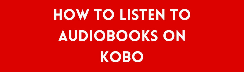 How to Listen to Audiobooks on Kobo