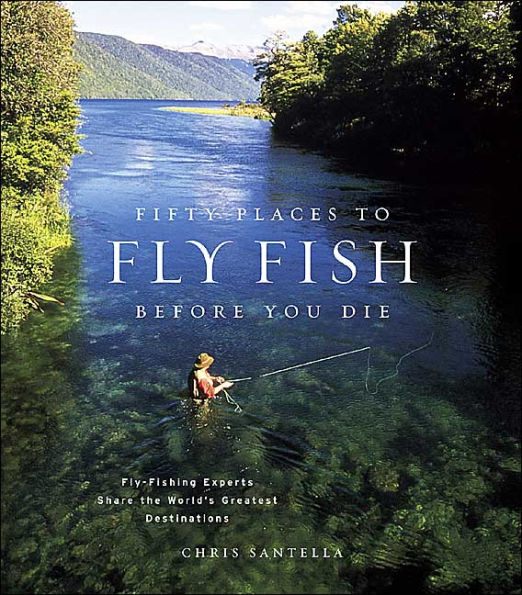 Fifty Places to FLY FISH Before You Die Book