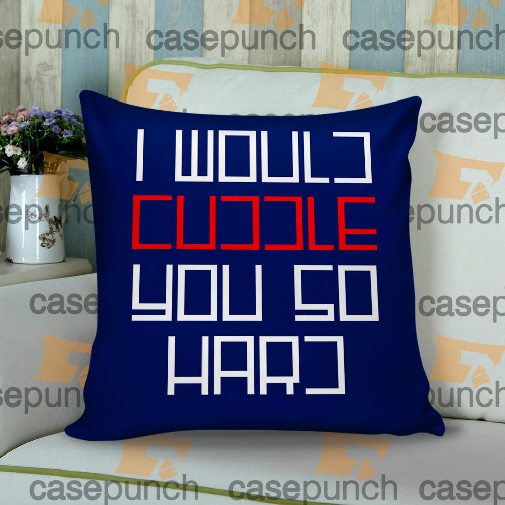 Sr3-i Would Cuddle You So Hard Funny Throw Pillow Cushion Case