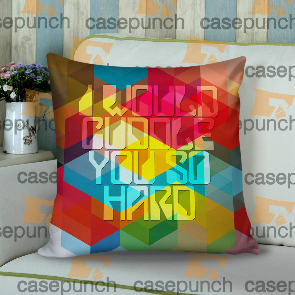 Sr5-i Would Cuddle You So Hard Funny Throw Pillow Cushion Case