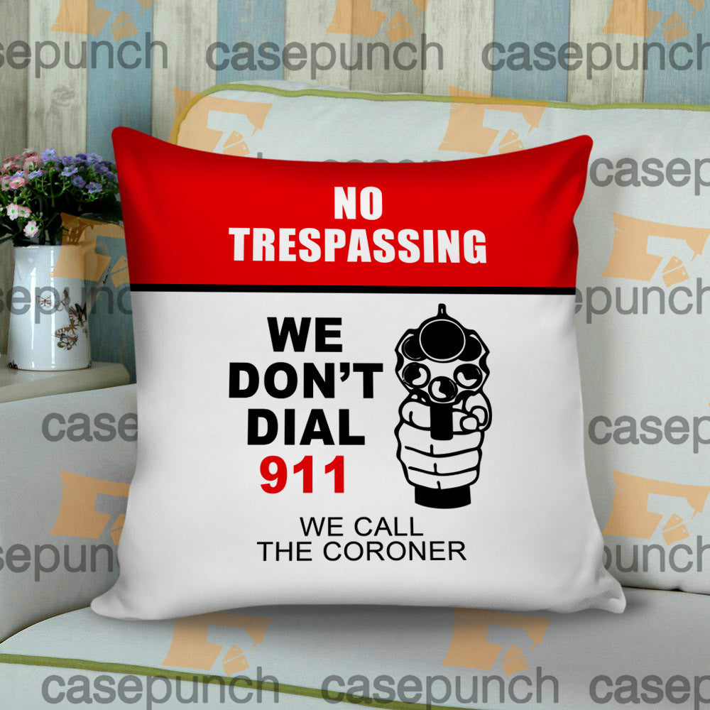 Sr3-funny Pro Gun I Don't Dial 911 Cushion Pillow Case