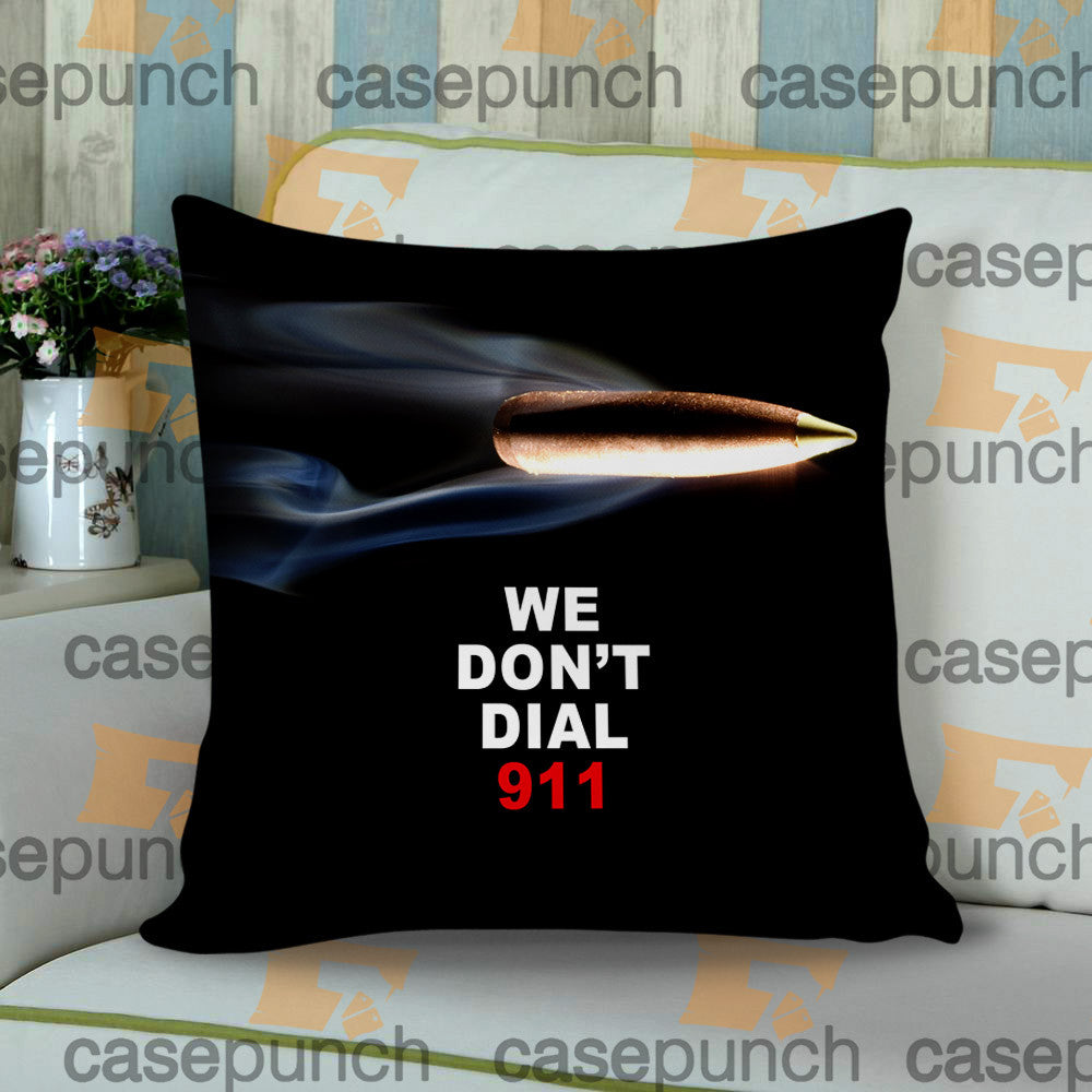 Sr6-funny Pro Gun I Don't Dial 911 Cushion Pillow Case