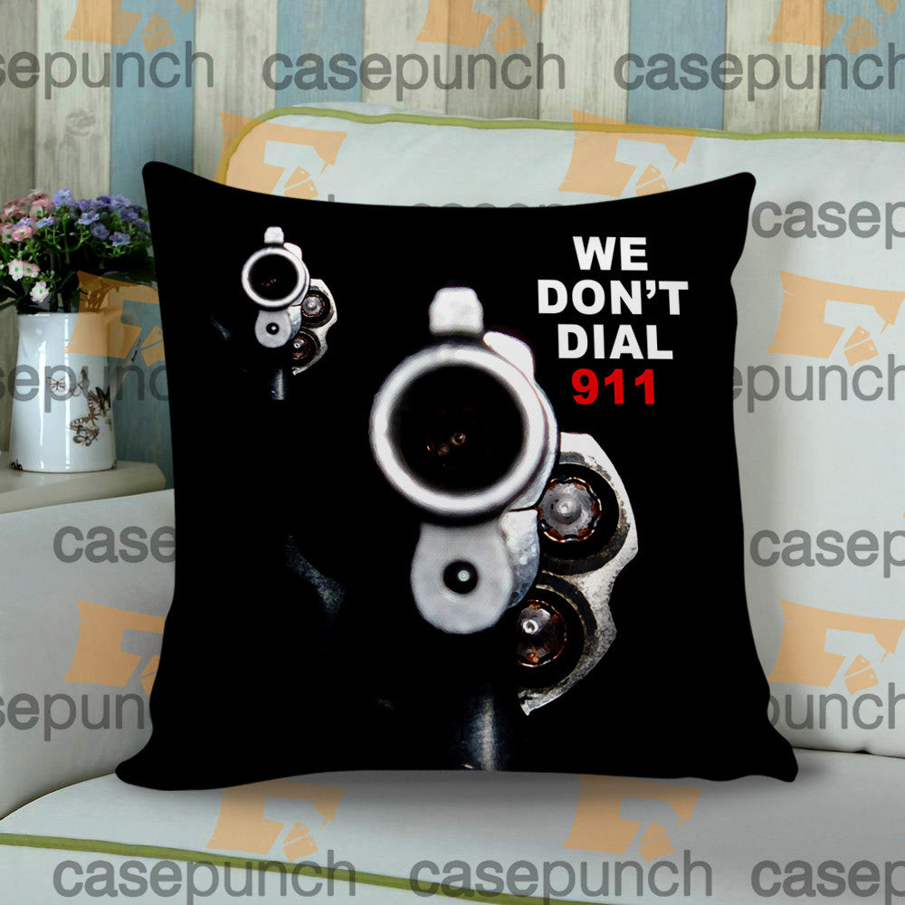 Sr7-funny Pro Gun I Don't Dial 911 Cushion Pillow Case