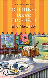 Nothing Bundt Trouble -A Bakeshop Mystery- (Volume 11)
