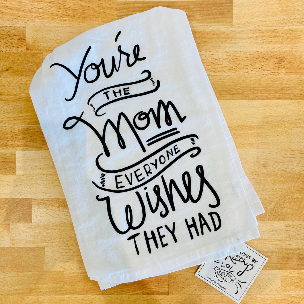 You're the Mom Everyone Wishes They Had Dish Towel