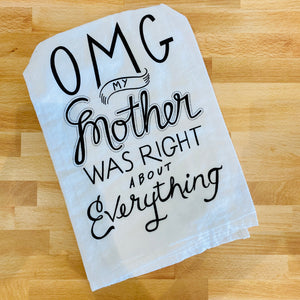 """OMG My Mother Was Right About Everything"" Dish Towel"