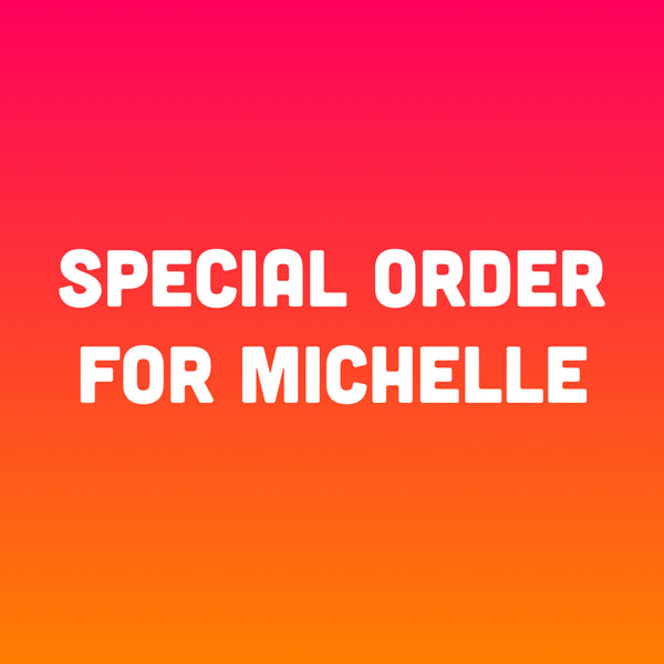 Special Order for Michelle