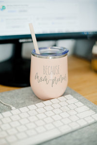 Because Mompreneur Wine Tumbler with Straw - Sacha & Co