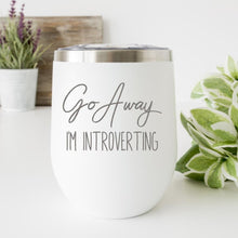 Load image into Gallery viewer, Go Away I'm Introverting Insulated Wine Tumbler - Sacha & Co