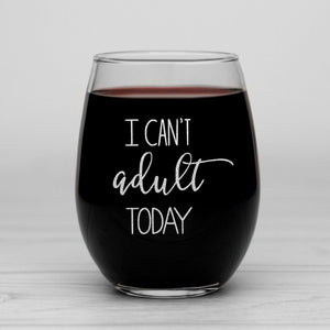 I Can't Adult Today Wine Glass - Sacha & Co