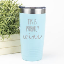 Load image into Gallery viewer, This Is Probably Wine Tumbler - Sacha & Co