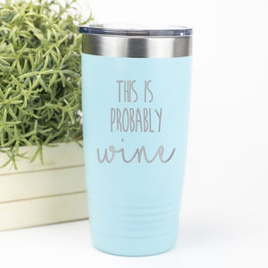 This Is Probably Wine Tumbler - Sacha & Co