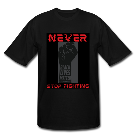 NEVER STOP FIGHTING: Men's Tall T-Shirt - black