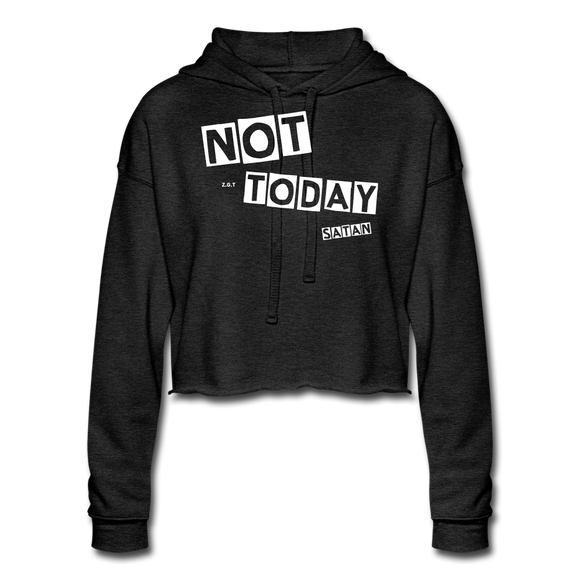 NOT TODAY(W): Women's Cropped Hoodie - deep heather