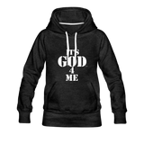IT'S GOD 4 ME: Women's Premium Hoodie - charcoal gray