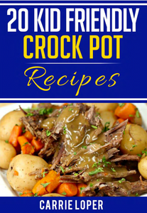 20 Kid Friendly Crock Pot Recipes - Digital Cookbook