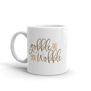 Gobble till You Wobble Mug