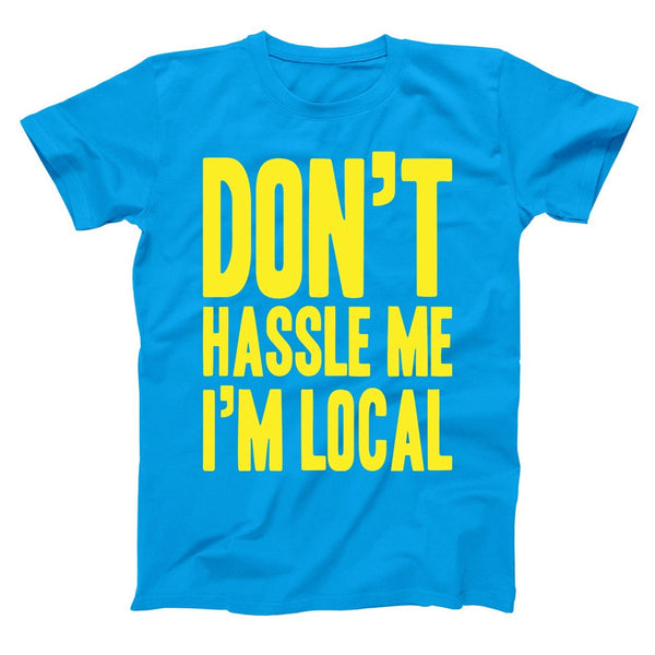 Don't Hassle Me I'm Local Men's T-Shirt - Donkey Tees